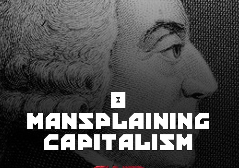 #8 – Mansplaining Capitalism