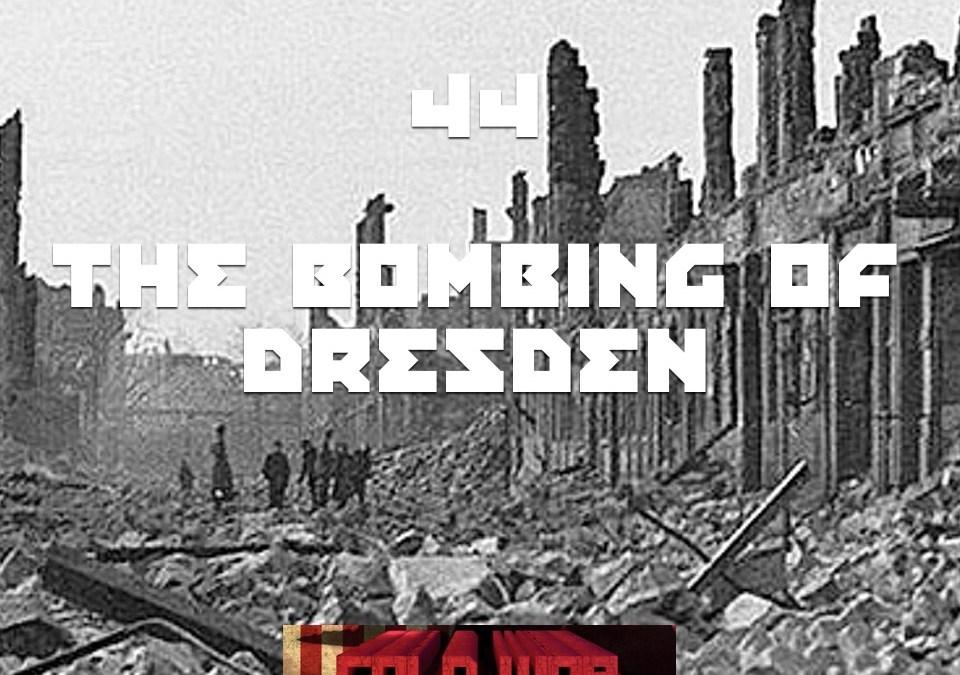 #44 – The Bombing Of Dresden
