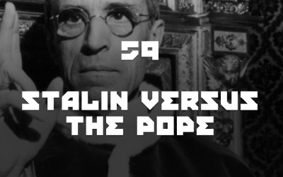 #59 – Stalin Versus The Pope