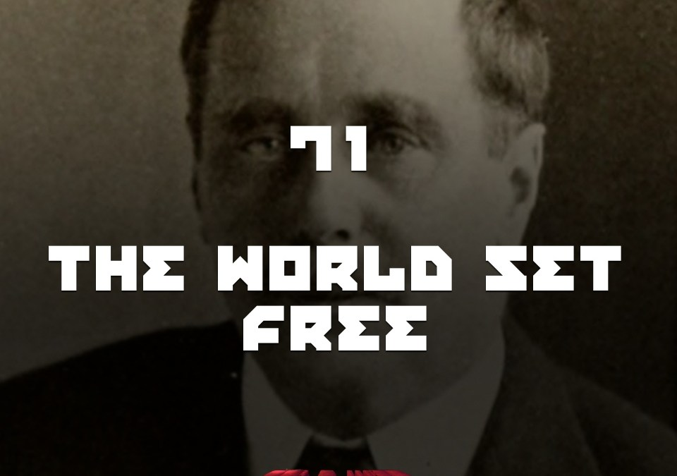 #71 – The World Set Free