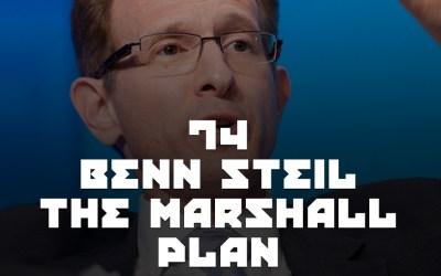 #74 – Benn Steil & The Marshall Plan