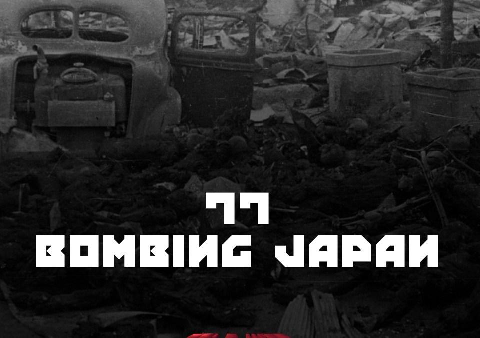 #77 – Bombing Japan