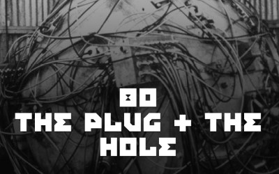 #80 – The Plug & The Hole