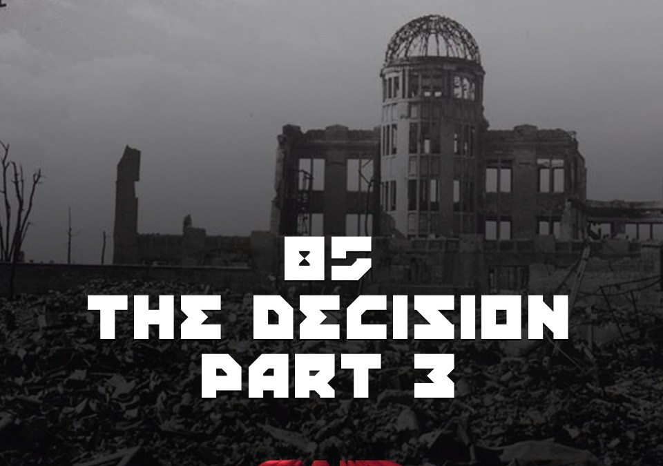 #85 – The Decision Part 3