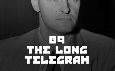 """#89 – The """"Long Telegram"""""""