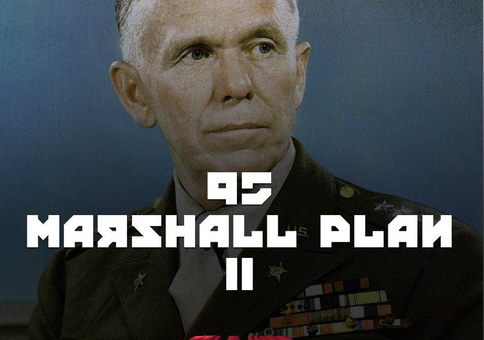#95 – Marshall Plan II