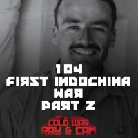 #104 - The First Indochina War (Part II)