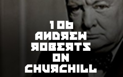 #106 – Andrew Roberts, Churchill