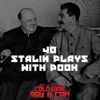 #40 - Stalin Plays With Pooh