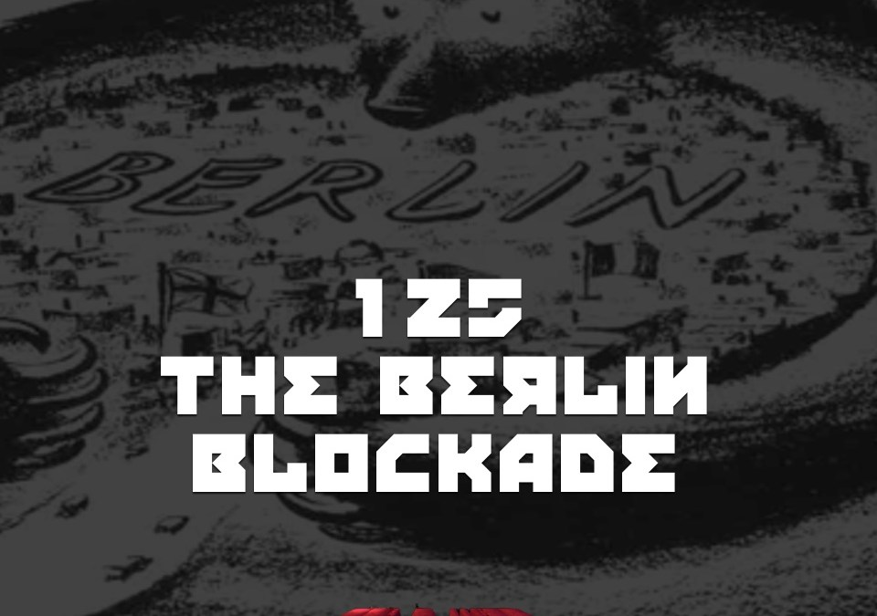 #125 – The Berlin Blockade
