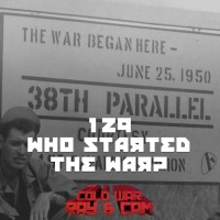 #129 - Who Started The War?