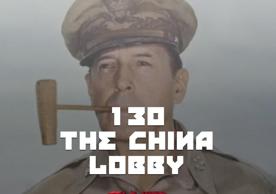 #130 – The China Lobby