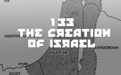 #133 – The Creation Of Israel