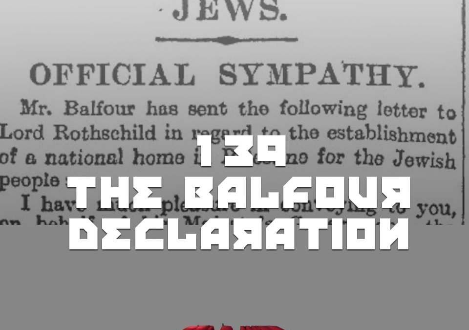 #139 – The Balfour Declaration