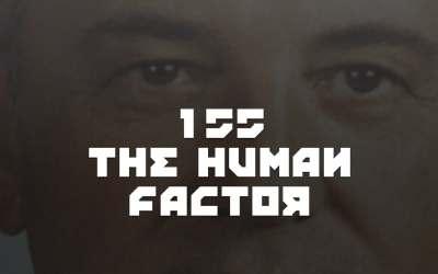 #155 – The Human Factor