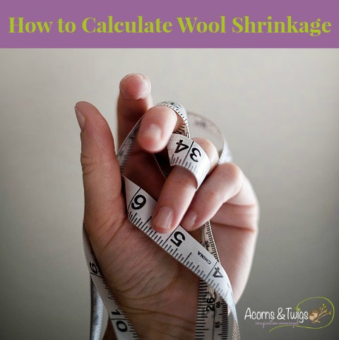 How To Calculate Wool Shrinkage When Wet Felting Acorns Twigs