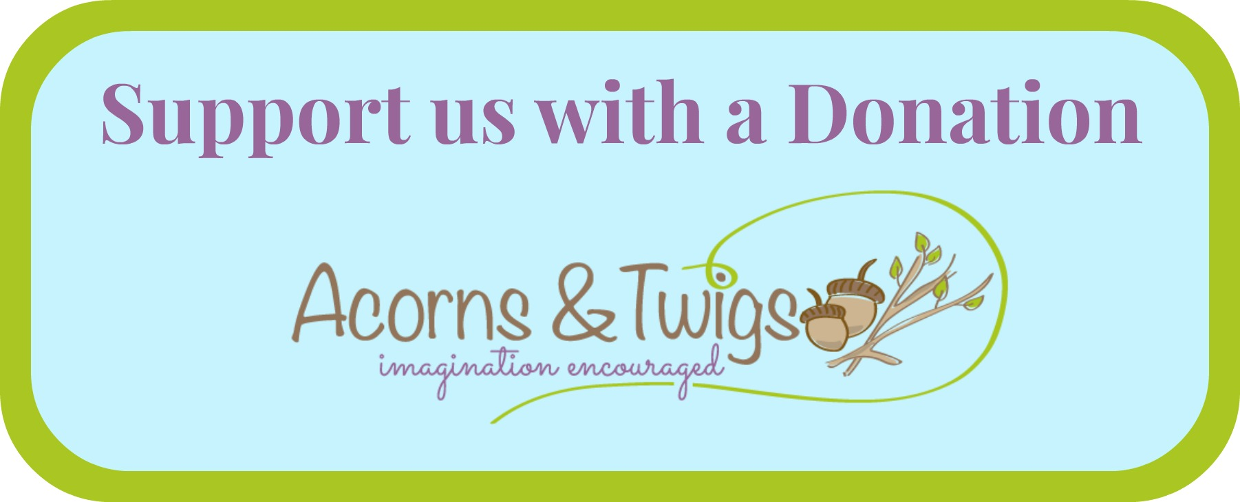 Support Acorns & Twigs With A Donation!