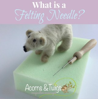 What Is A Felting Needle - Acorns & Twigs_Square