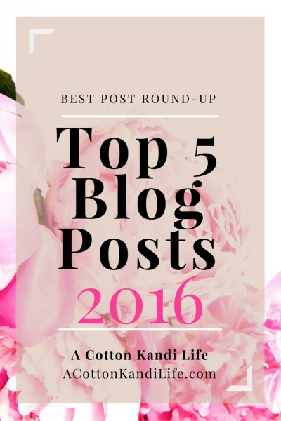Best Post Roundup. Top 5 Posts from A Cotton Kandi Life for 2016