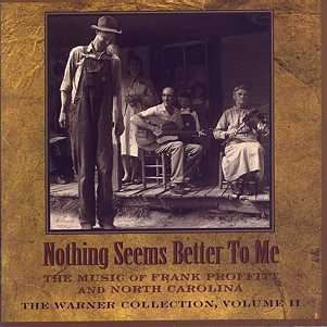 Various Artists - The Warner Collection, Vol. II: Nothing Seems Better To Me: The Music of Frank Proffitt and North Carolina