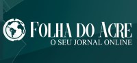 Folha do Acre, via Acrenoticias.com - Da Amazônia para o Mundo!