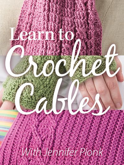 Learn to Crochet Cables with Jennifer Pionk of A Crocheted Simplicity & Annies Video Classes!