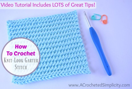 How to Crochet the Knit-Look Garter Stitch, a Video Tutorial by A Crocheted Simplicity