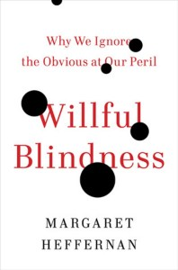 Willful Blindness by Margaret Heffernan – review