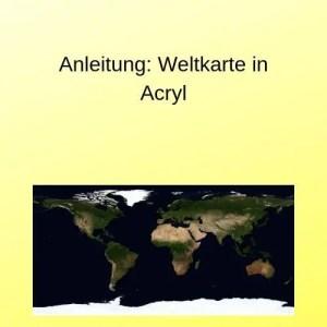 Anleitung Weltkarte in Acryl