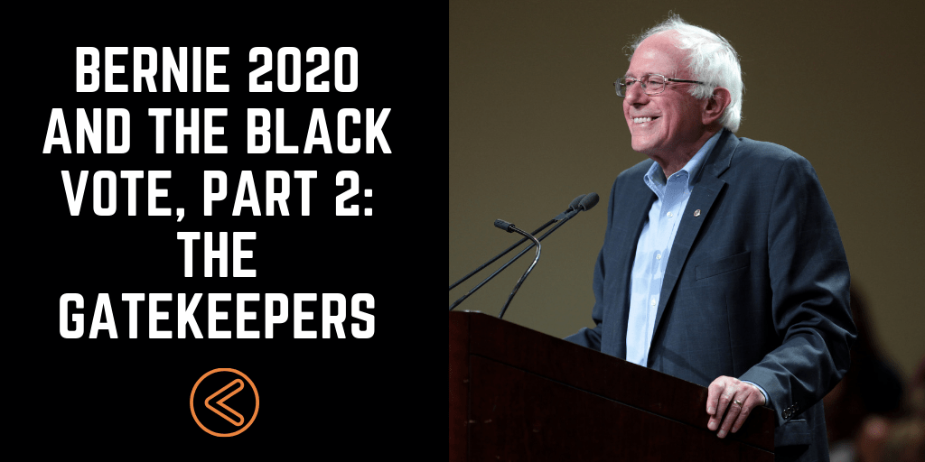 Bernie 2020 and the Black Vote, Part 2: The Gatekeepers