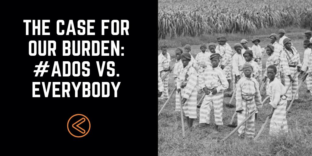 The Case for Our Burden: #ADOS vs. Everybody