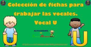 Colección de fichas para trabajar las vocales. Vocal U