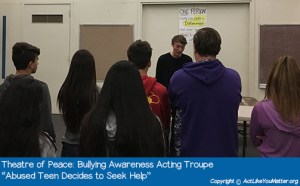 "Photo of Theatre of Peace Bullying Awareness Acting Troupe, a division of CA non-profit Act Like You Matter, performing Abused Teen Decides to Seek Help Vignette. Each vignette we perform is from the script ""What If It Was You?"" by Amy Jones Anichini."
