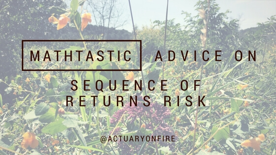 Mathtastic Advice on Sequence of Returns Risk