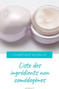 Liste des ingrédients comédogènes utilisés dans les cosmétiques