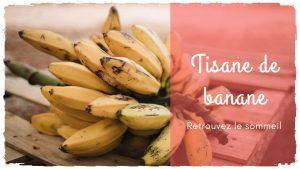 Comment la tisane de banane va remplacer vos somnifères?