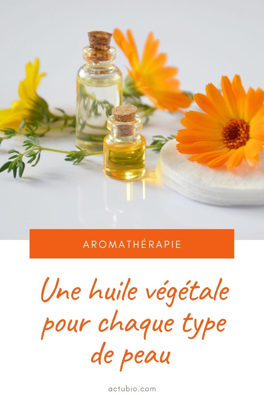 Choisissez une huile végétale selon votre type de peau