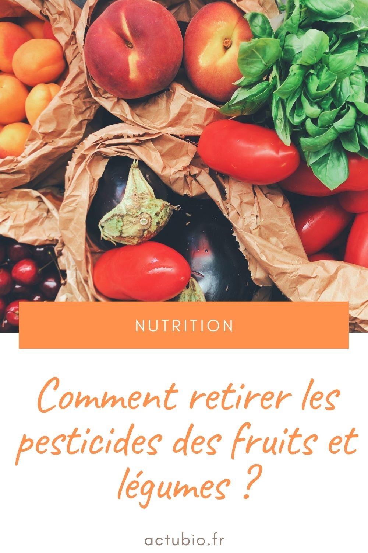 Comment retirer les pesticides sur les fruits et légumes ?