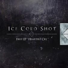 Ice Cold Shot – HeartFelt Cry (EP)