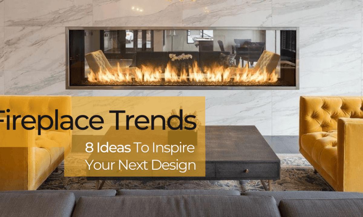 fireplace trends 2021 eight inspiring