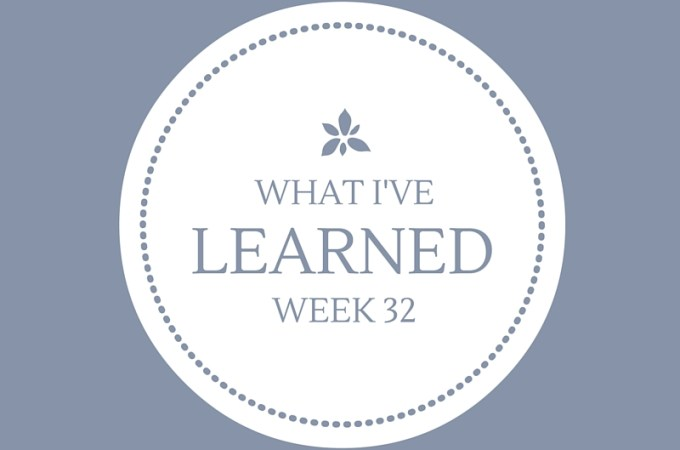 What I've Learned, Week 32