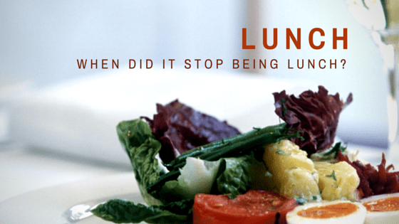 When did lunch stop being lunch?