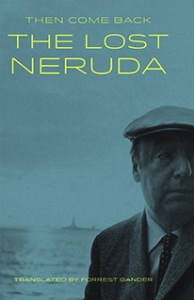 hardcover image, Then Come Back, The Lost Neruda