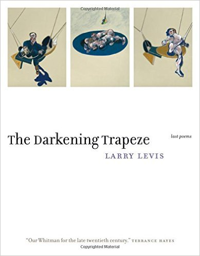 cover of The Darkening Trapeze: Last Poems, by Larry Levis