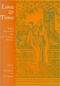 Love & Time, The Poems of Ou-Yang Hsiu, tr. J.P. Seaton, 1989, Copper Canyon Press