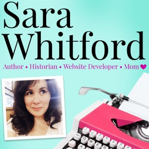 Sara Whitford | Author, Historian, Website Developer, Mom