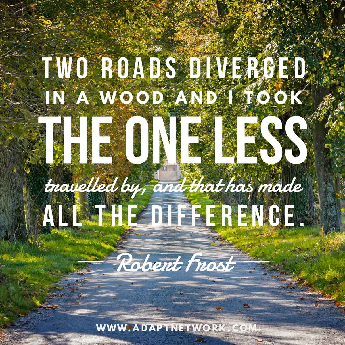 Two Roads Diverged In A Wood And I Took The One Less