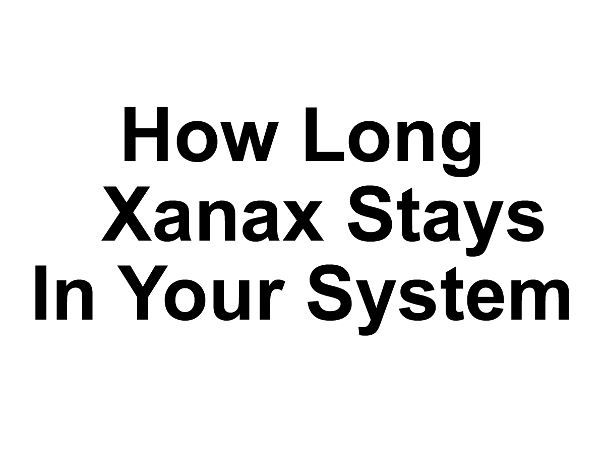 How Long Does Xanax Stay In Your Urine System