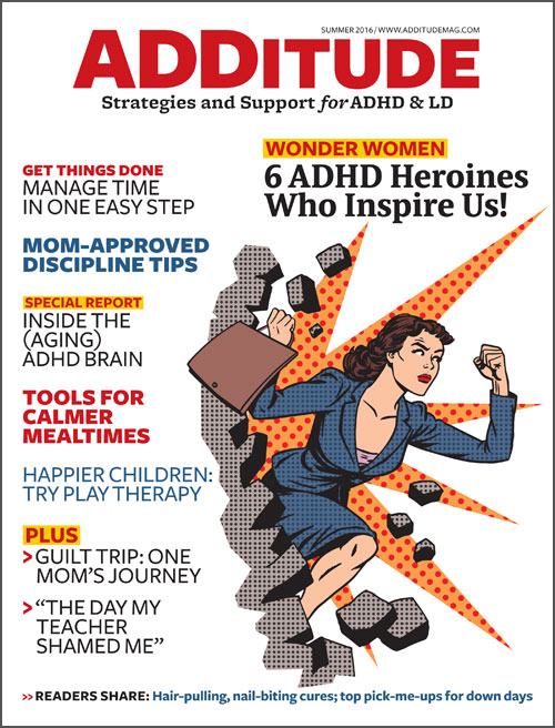 The summer 2016 issue of ADDitude magazine covers time management, ADHD heroes, discipline tips and more.