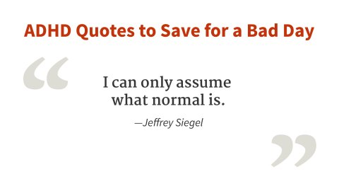 """I can only assume what normal is."" - Jeffrey Siegel"